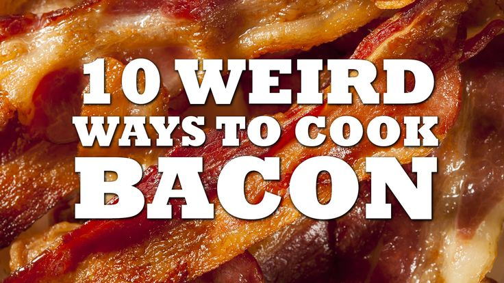10 Different Ways To Cook Bacon