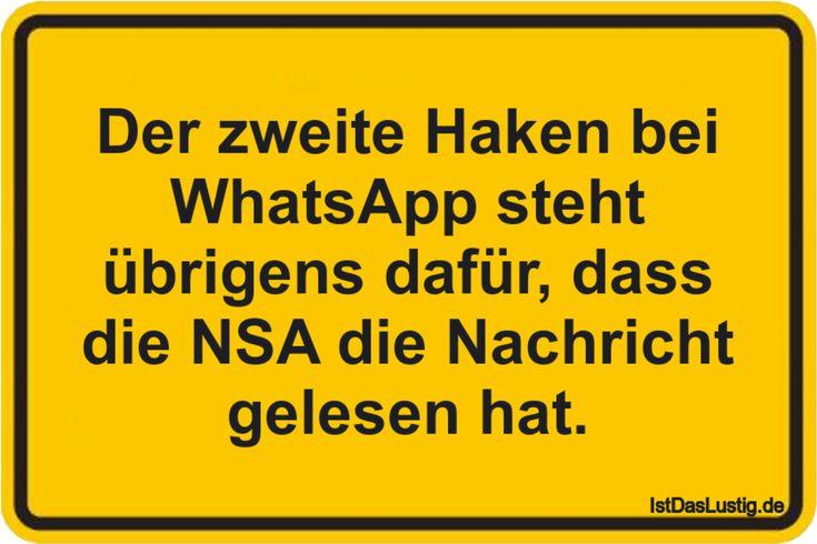 Der zweite Haken bei WhatsApp steht übrigens dafür, dass die NSA die Nachricht gelesen hat. ... gefunden auf https://www.istdaslustig.de/spruch/406/pi