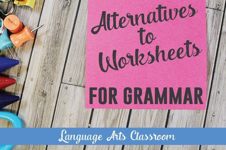 TEN Alternatives to the Grammar Worksheet - ways to spice up grammar activities.