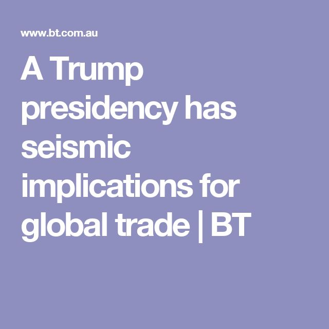 A Trump presidency has seismic implications for global trade | BT