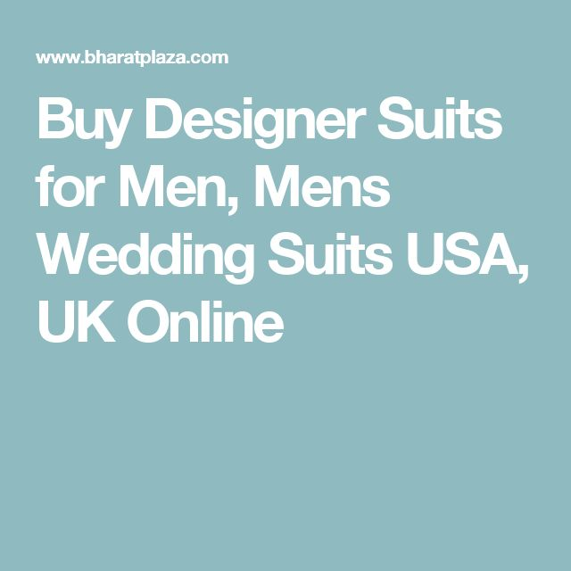 Buy Designer Suits for Men, Mens Wedding Suits USA, UK Online