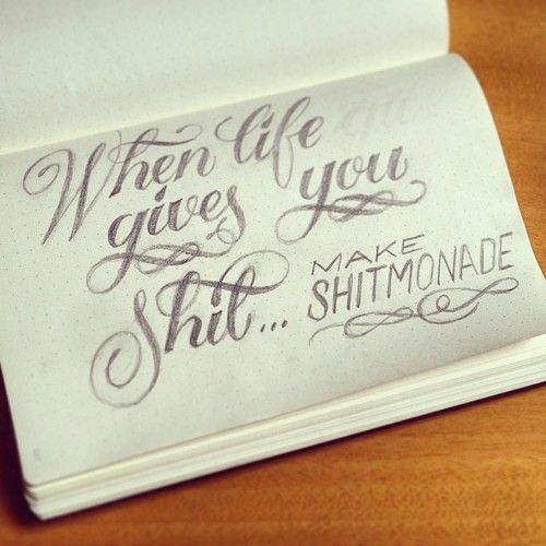 calligraphuck: When life gives you #shit … make Shitmonade! #delicious #yum #friday #sketchbook ...