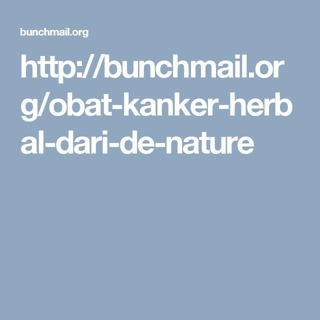 http://bunchmail.org/obat-kanker-herbal-dari-de-nature