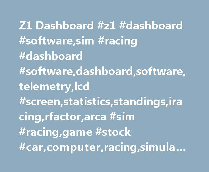 Z1 Dashboard #z1 #dashboard #software,sim #racing #dashboard #software,dashboard,software,telemetry,lcd #screen,statistics,standings,iracing,rfactor,arca #sim #racing,game #stock #car,computer,racing,simulation http://kitchens.nef2.com/z1-dashboard-z1-dashboard-softwaresim-racing-dashboard-softwaredashboardsoftwaretelemetrylcd-screenstatisticsstandingsiracingrfactorarca-sim-racinggame-stock-carcomputerracing/  # Z1 Dashboard sim racing dash software: The Z1 sim racing dashboard software…