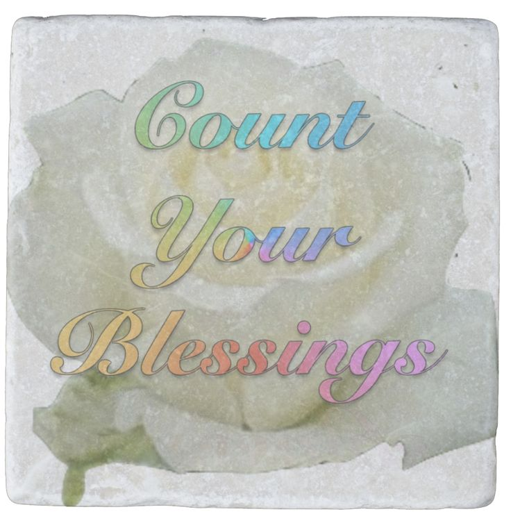 """My Mum used to say to me """"Count Your Blessings."""" Good advice. I've since learned that when I do count them, I seem to attract more of them! Rather like, """"where you look is where you go."""" The white rose on the marble coaster is a blessing. Roses speak to me of God."""