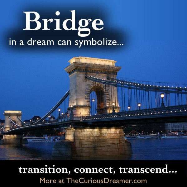 A bridge as a dream symbol can mean to transition, connect, transcend...  More at TheCuriousDreamer.  #DreamMeaning #DreamSymbols
