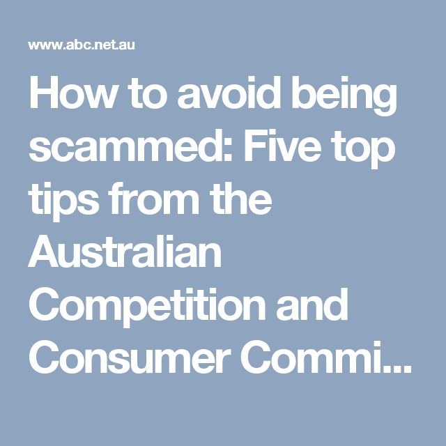 How to avoid being scammed: Five top tips from the Australian Competition and Consumer Commission - ABC News (Australian Broadcasting Corporation)