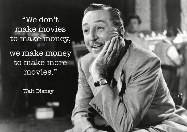 "Great entrepreneurs think differently. Instead of seeing money as an income, they see it as an outcome: An outcome of pursuing their purpose and a means to continue to. ""We don't make movies to make money. We make money to make more movies."" ~ Walt Disney"