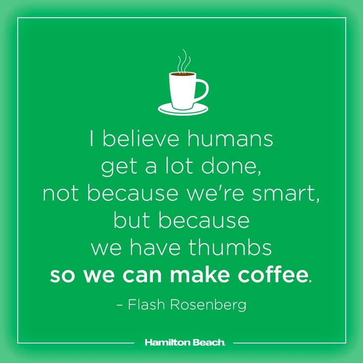 Good thing we have thumbs!   #coffee