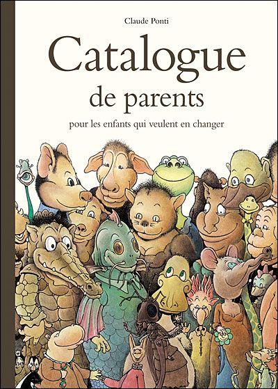 Catalogue de parents pour les enfants qui veulent en changer - Claude Ponti http://lesptitsmotsdits.com/les-catalogues-en-folie-de-ponti/