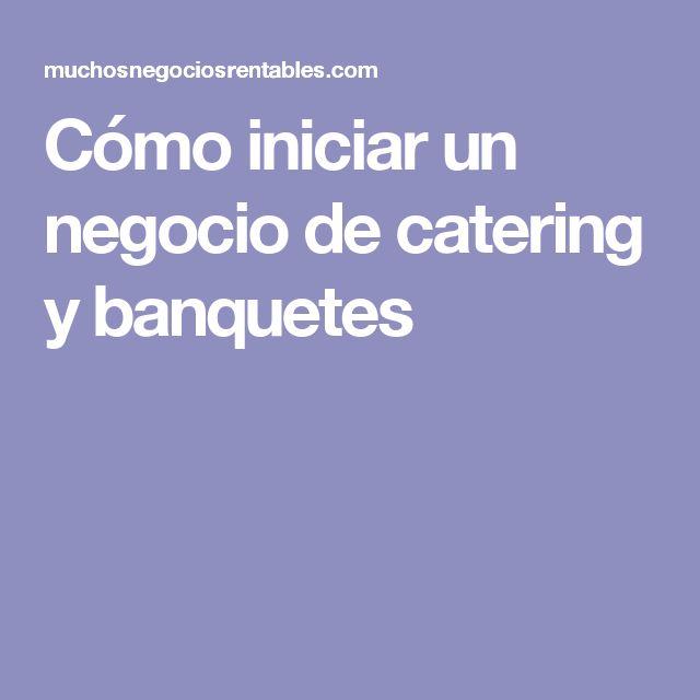 Cómo iniciar un negocio de catering y banquetes