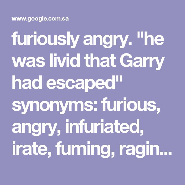 """furiously angry. """"he was livid that Garry had escaped"""" synonyms:furious, angry, infuriated, irate, fuming, raging, seething, incensed, enraged, angered, beside oneself, wrathful, ireful, maddened, cross, annoyed, irritated, exasperated, indignant; informalmad, boiling, wild, seeing red, hot under the collar, up in arms, foaming at the mouth, on the warpath, steamed up, fit to be tied """"he was livid at finding himself back on the bench"""" 2. dark bluish grey in colour. """"livid bruises""""…"""
