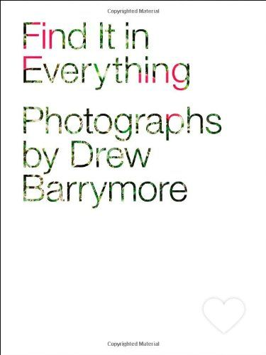"""""""Find It in Everything"""" by Drew Barrymore - someone please buy me this coffee table book please!"""