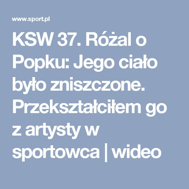 KSW 37. Różal o Popku: Jego ciało było zniszczone. Przekształciłem go z artysty w sportowca   wideo