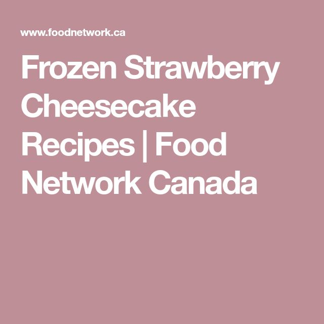 Frozen Strawberry Cheesecake Recipes   Food Network Canada