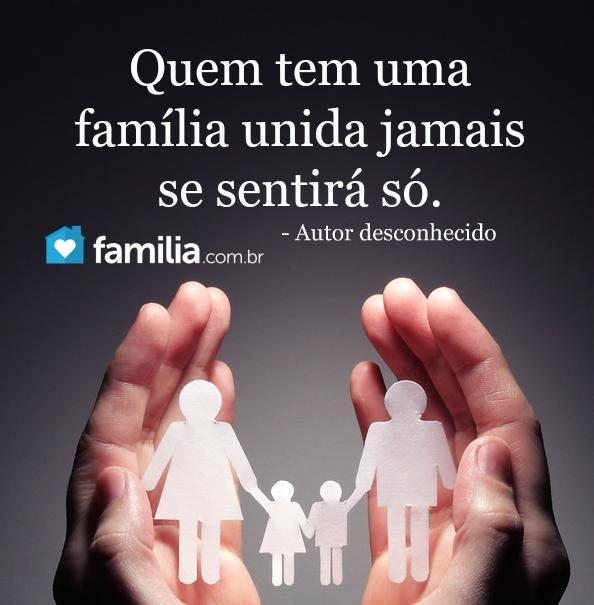 Quem tem uma família unida jamais se sentirá só.