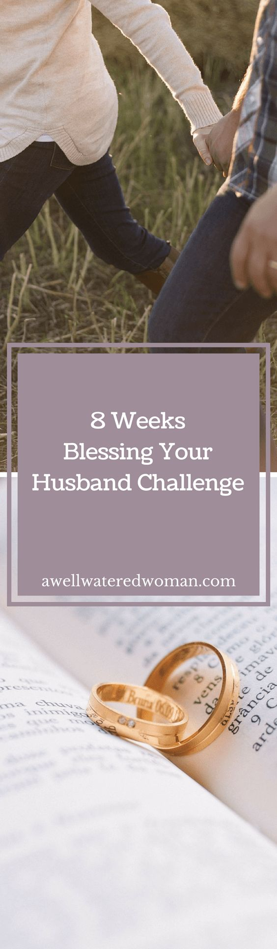 8 Weeks Of Blessing Your Husband Challenge. Marriage is so important to God and He smiles down on us when we embrace the calling He has laid before us