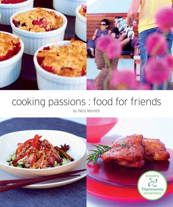 Cooking Passions: Food for Friends by Nico Moretti