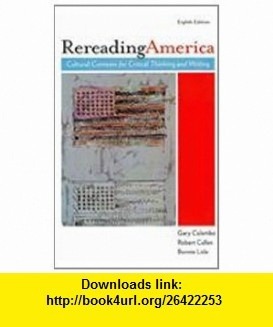 Rereading America 8e  i-claim (9780312624781) Gary Colombo, Robert Cullen, Bonnie Lisle, Patrick Clauss , ISBN-10: 0312624786  , ISBN-13: 978-0312624781 ,  , tutorials , pdf , ebook , torrent , downloads , rapidshare , filesonic , hotfile , megaupload , fileserve