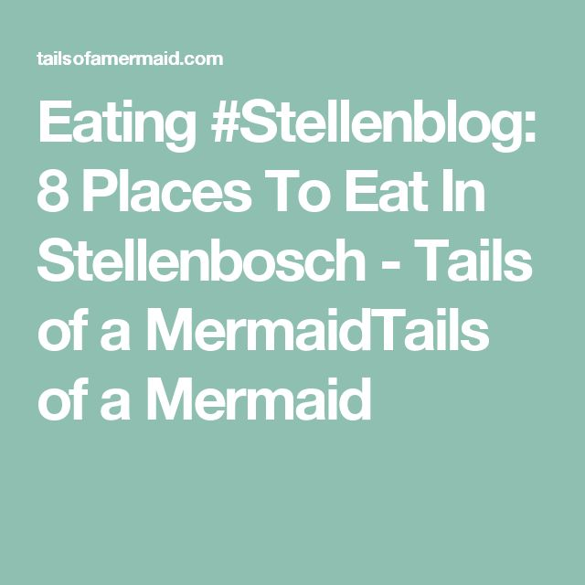 Eating #Stellenblog: 8 Places To Eat In Stellenbosch - Tails of a MermaidTails of a Mermaid
