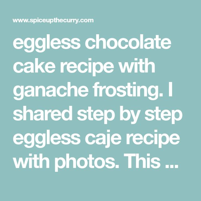 eggless chocolate cake recipe with ganache frosting. I shared step by step eggless caje recipe with photos. This cake is made with condensed milk.