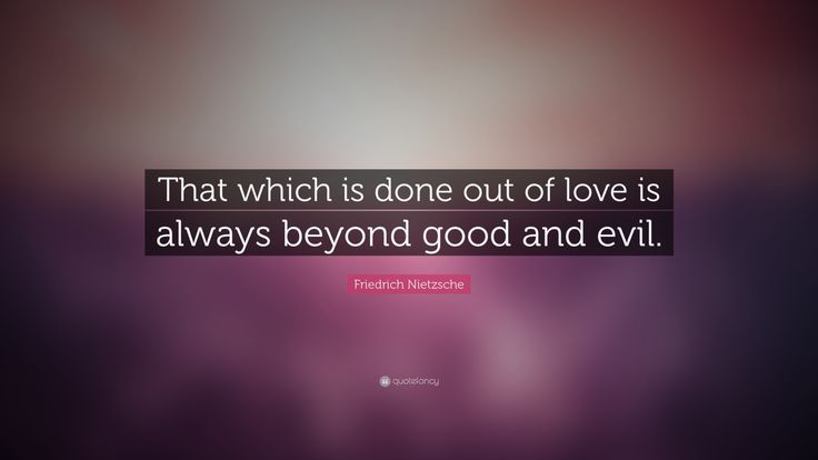 "Friedrich Nietzsche Quote: ""That which is done out of love is always beyond good and evil."""