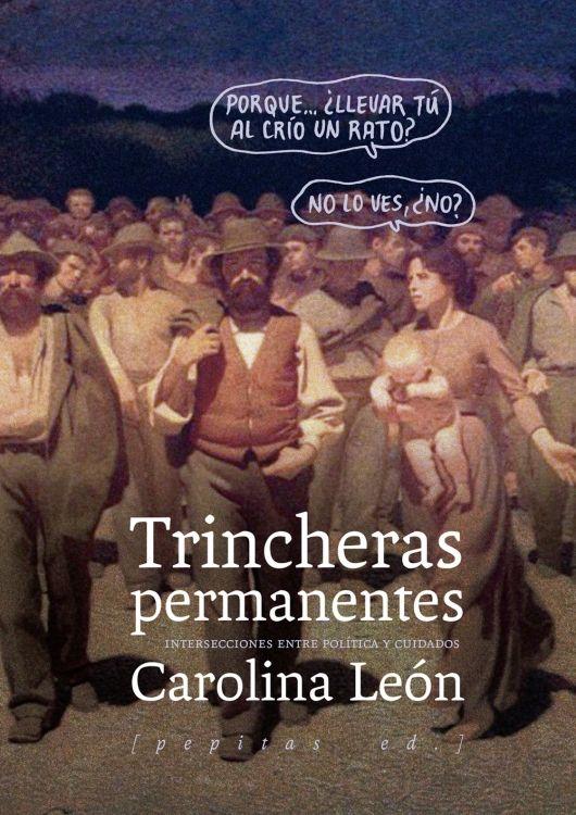 Trincheras permanentes : intersecciones entre política y cuidados / Carolina León.. -- Logroño : Pepitas de calabaza, 2017.