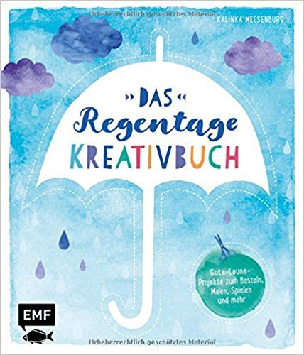 Das Regentage-Kreativbuch: Gute-Laune-Projekte zum Basteln, Malen, Spielen und mehr: Amazon.de: Kalinka Meesenburg: Bücher