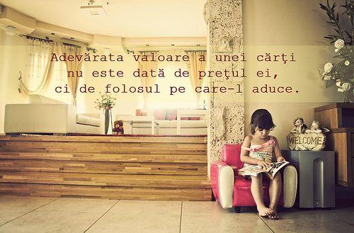 Adevărata valoare a unei cărți nu este dată de prețul ei, ci de folosul pe care-l aduce.