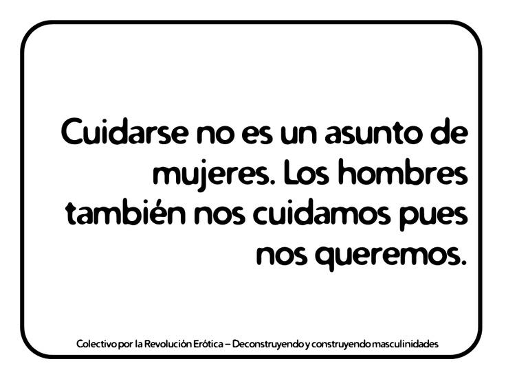 """""""Cuidarse no es un asunto de mujeres. Los hombres también nos cuidamos pues nos queremos."""" @eldivanrojo #RevolucionErotica #Masculinidades"""