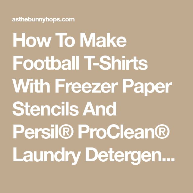How To Make Football T-Shirts With Freezer Paper Stencils And Persil® ProClean® Laundry Detergent at Walmart® - As The Bunny Hops®