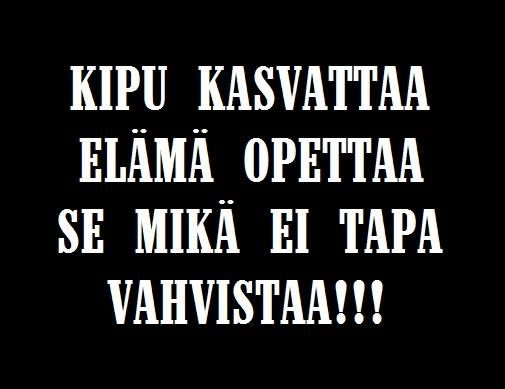 Finnish mentality.. Pain grows you, life teaches, what doesn't kill you makes you stronger.