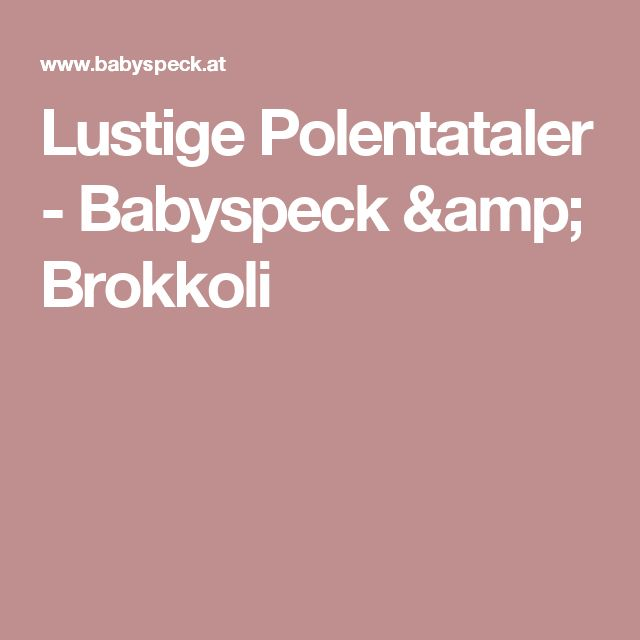 Lustige Polentataler - Babyspeck & Brokkoli