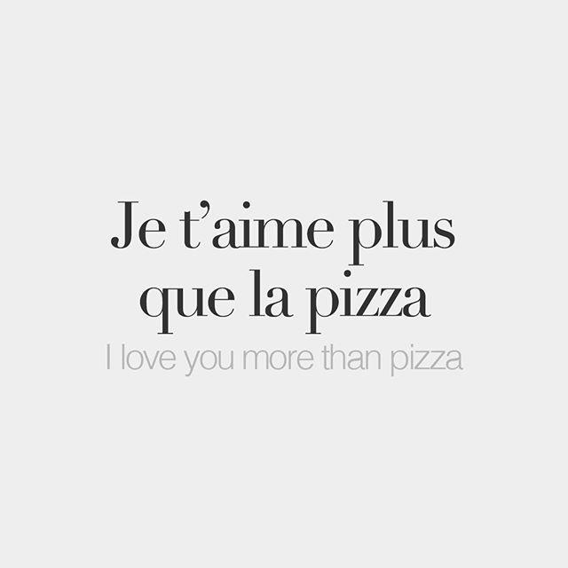 Je t'aime plus que la pizza I love you more than p…