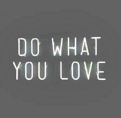 - Делай то, что ты любишь