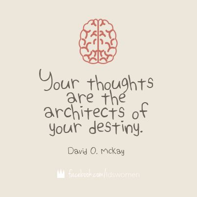 Control your thoughts -- control your destiny. #lds #mormon #quotes