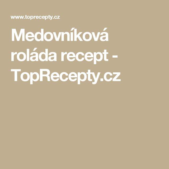 Medovníková roláda recept - TopRecepty.cz