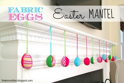 "That's My Letter: ""F"" is for Fabric Eggs Easter Mantel"