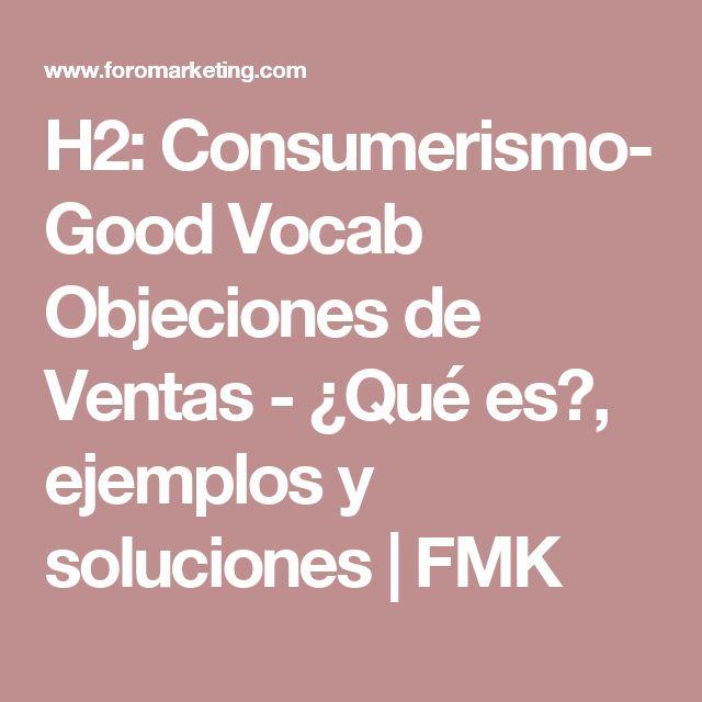H2: Consumerismo- Good Vocab Objeciones de Ventas - ¿Qué es?, ejemplos y soluciones | FMK