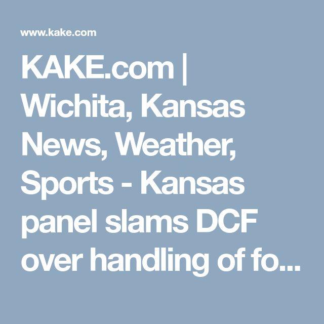KAKE.com | Wichita, Kansas News, Weather, Sports - Kansas panel slams DCF over handling of foster children