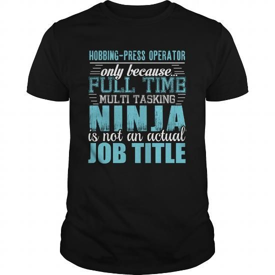 HOBBING-PRESS OPERATOR Ninja T-shirt #jobs #tshirts #HOBBING #gift #ideas #Popular #Everything #Videos #Shop #Animals #pets #Architecture #Art #Cars #motorcycles #Celebrities #DIY #crafts #Design #Education #Entertainment #Food #drink #Gardening #Geek #Hair #beauty #Health #fitness #History #Holidays #events #Home decor #Humor #Illustrations #posters #Kids #parenting #Men #Outdoors #Photography #Products #Quotes #Science #nature #Sports #Tattoos #Technology #Travel #Weddings #Women