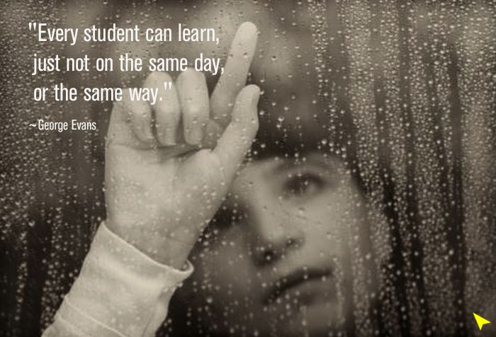"""""""Every student can learn, just not on the same day, or the same way."""" - George Evans"""
