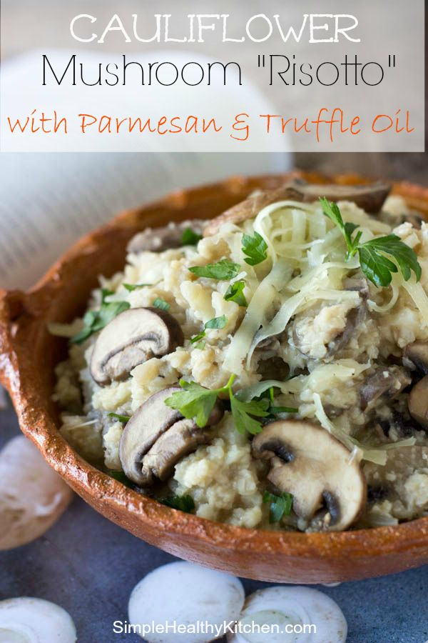 "Cauliflower and Mushroom ""Risotto"" with Parmesan and Truffle Oil- from Simple Healthy Kitchen"
