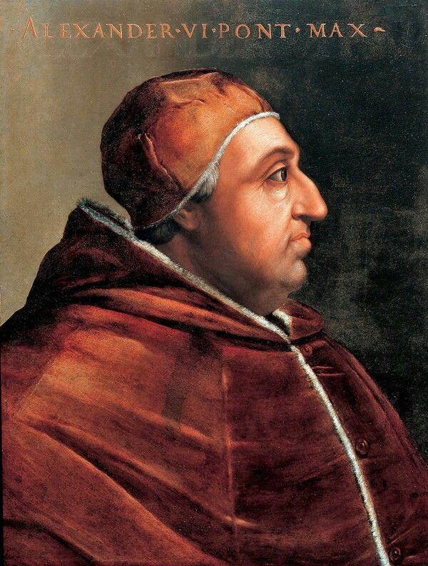 Pope Alexander V1 1492-1503  born Roderick de Borgia.