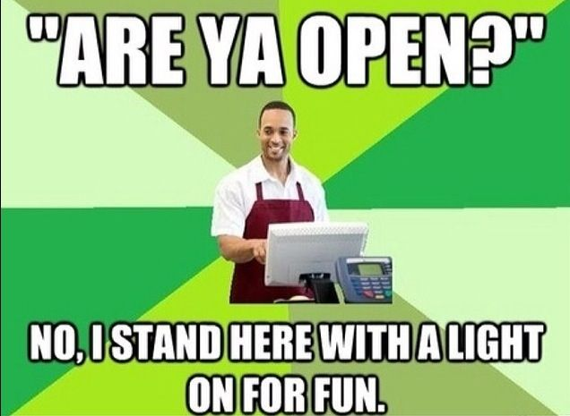 """Cashier problems. Even better, """"you look bored!"""" No asshole, I get paid to stand here."""