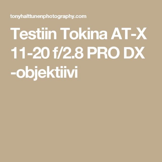 Testiin Tokina AT-X 11-20 f/2.8 PRO DX -objektiivi