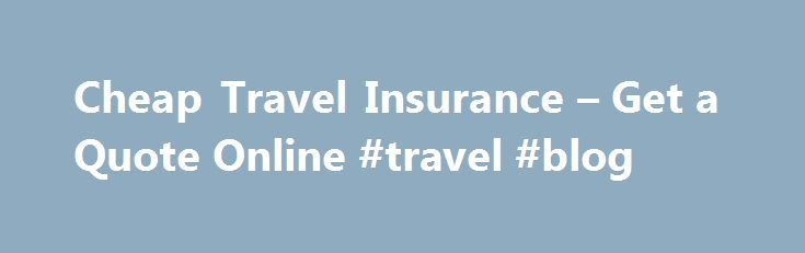 Cheap Travel Insurance – Get a Quote Online #travel #blog http://travels.remmont.com/cheap-travel-insurance-get-a-quote-online-travel-blog/  #cheapest travel insurance # Cheap Travel Insurance A dependent is defined by 1Cover as children or grandchildren, not in full time employment, who are under the age of 21 and travelling with you for 100% of the journey. Before proceeding,... Read moreThe post Cheap Travel Insurance – Get a Quote Online #travel #blog appeared first on Travels.