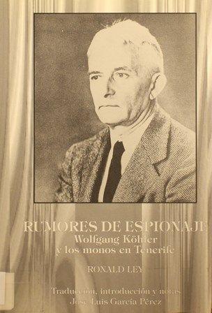 Rumores de espionaje : Wolfgang Köhler y los monos en Tenerife / Ronald Ley.1995 http://absysnetweb.bbtk.ull.es/cgi-bin/abnetopac01?TITN=79383