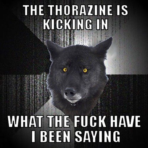 I liked Insanity Wolf better without the thorazine