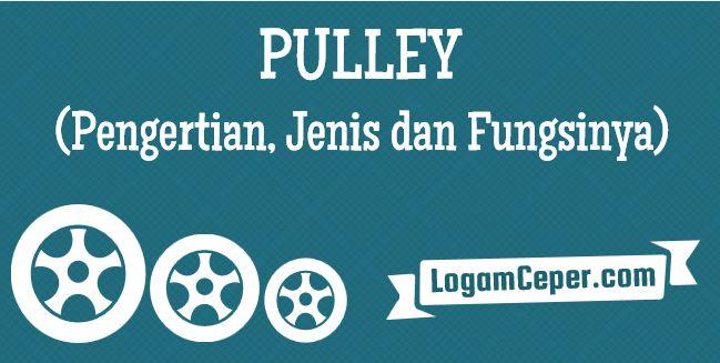 Pulley adalah suatu alat yang digunakan untuk mempermudah arah gerak tali yang fungsinya untuk mengurangi gesekan (friction), secara industrialisasi...